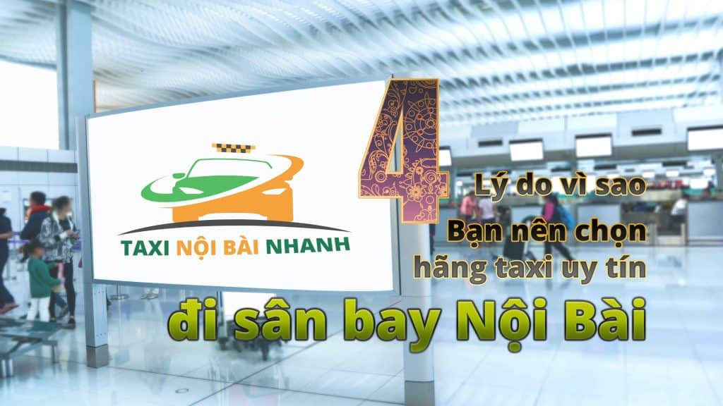4 Lý do vì sao bạn nên chọn hãng taxi uy tín đi sân bay Nội Bài